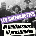 Les suffragettes : ni paillassons, ni prostituées,féminisme,suffragistes,suffragettes,droit de vote des femmes,national union of women's suffrage societies (nuwss),women's social and political union (wspu),women's freedom league (wfl),répression,prison,selina cooper,millicent garrett fawcett,emmeline pankhurst,teresa billington-greig,emily wilding davison,royaume-uni,documentaire,michèle dominici,2011