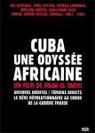Cuba, une odyssée africaine, guerre froide, Cuba, Congo, Angola, Guinée-Bissau, Afrique du Sud, décolonisation, documentaire, Jihan El-Tahri