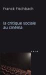 Franck Fischbach,La critique sociale au cinéma, éditions Vrin, 2012,9782711624447