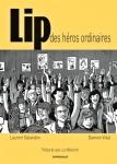 Lip des héros ordinaires,horlogerie,grève,séquestration de patron,syndicalisme,autogestion,besançon,france,documentaire,christian rouaud